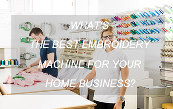What's the Best Embroidery Machine for Your Home Business?